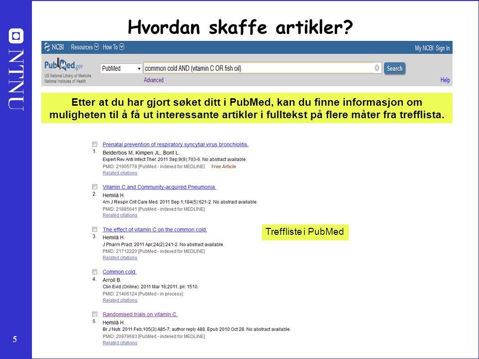 5 Etter at du har gjort søket ditt i PubMed, kan du finne informasjon om muligheten til å få ut interessante artikler i fulltekst på flere måter fra t