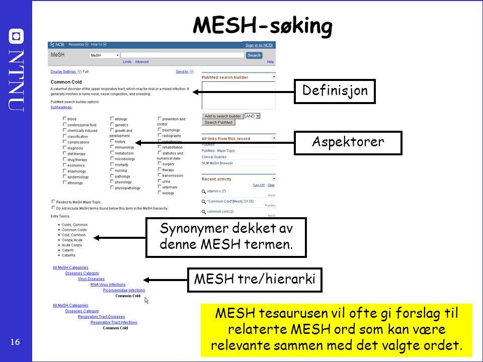 16 MESH-søking Definisjon Aspektorer Synonymer dekket av denne MESH termen. MESH tre/hierarki MESH tesaurusen vil ofte gi forslag til relaterte MESH o