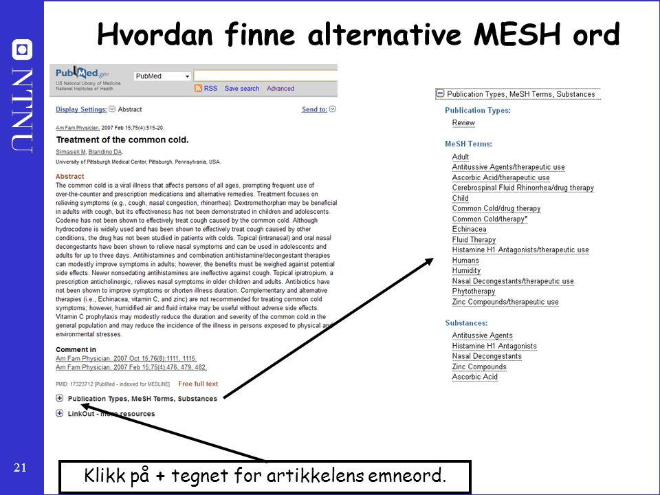 21 Hvordan finne alternative MESH ord Klikk på + tegnet for artikkelens emneord.