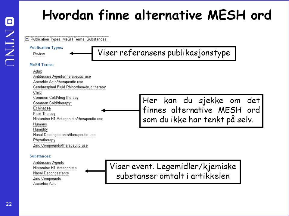 22 Hvordan finne alternative MESH ord Her kan du sjekke om det finnes alternative MESH ord som du ikke har tenkt på selv. Viser event. Legemidler/kjem