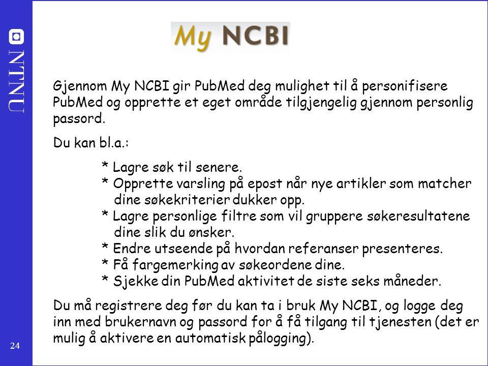 24 Gjennom My NCBI gir PubMed deg mulighet til å personifisere PubMed og opprette et eget område tilgjengelig gjennom personlig passord. Du kan bl.a.: