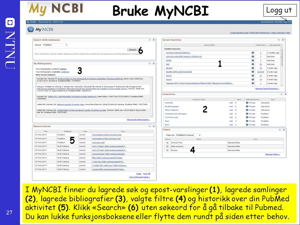 27 Bruke MyNCBI I MyNCBI finner du lagrede søk og epost-varslinger (1), lagrede samlinger (2), lagrede bibliografier (3), valgte filtre (4) og histori