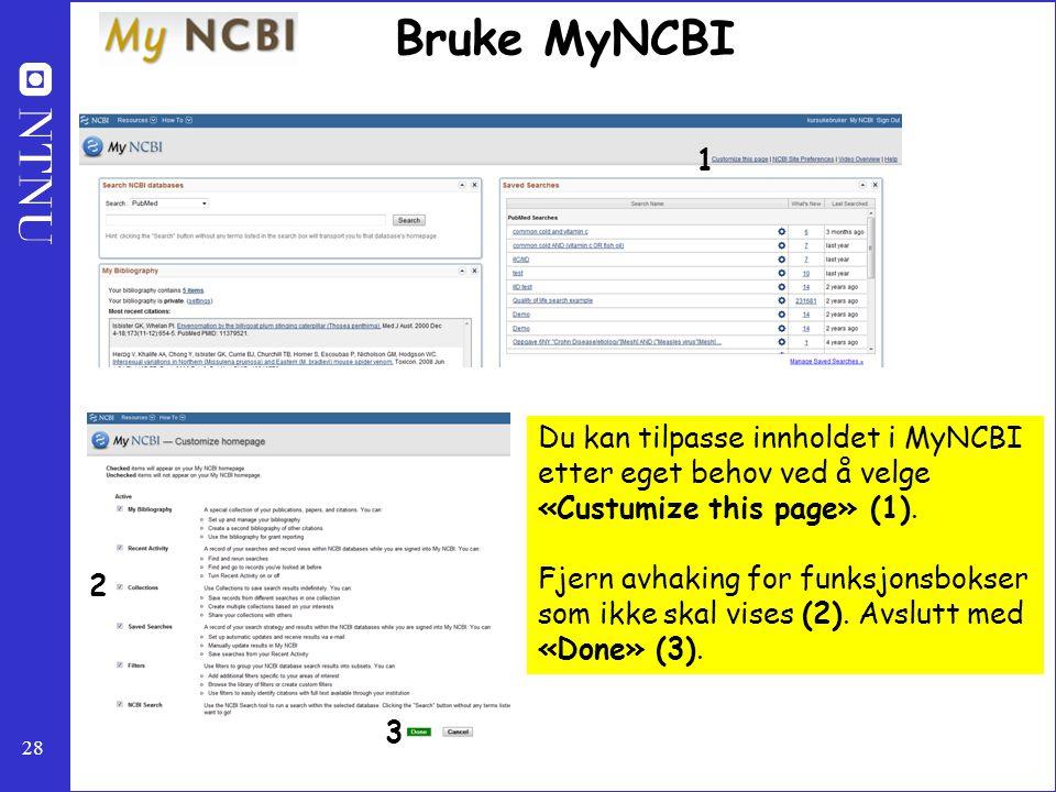 28 Bruke MyNCBI Du kan tilpasse innholdet i MyNCBI etter eget behov ved å velge «Custumize this page» (1). Fjern avhaking for funksjonsbokser som ikke