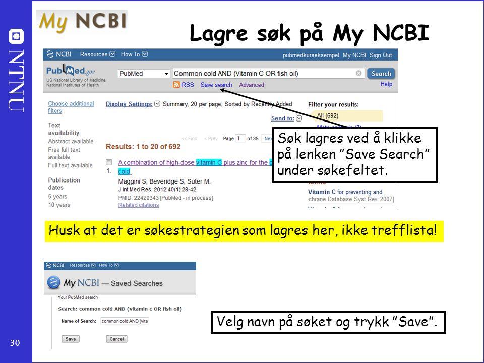 """30 Lagre søk på My NCBI Søk lagres ved å klikke på lenken """"Save Search"""" under søkefeltet. Velg navn på søket og trykk """"Save"""". Husk at det er søkestrat"""