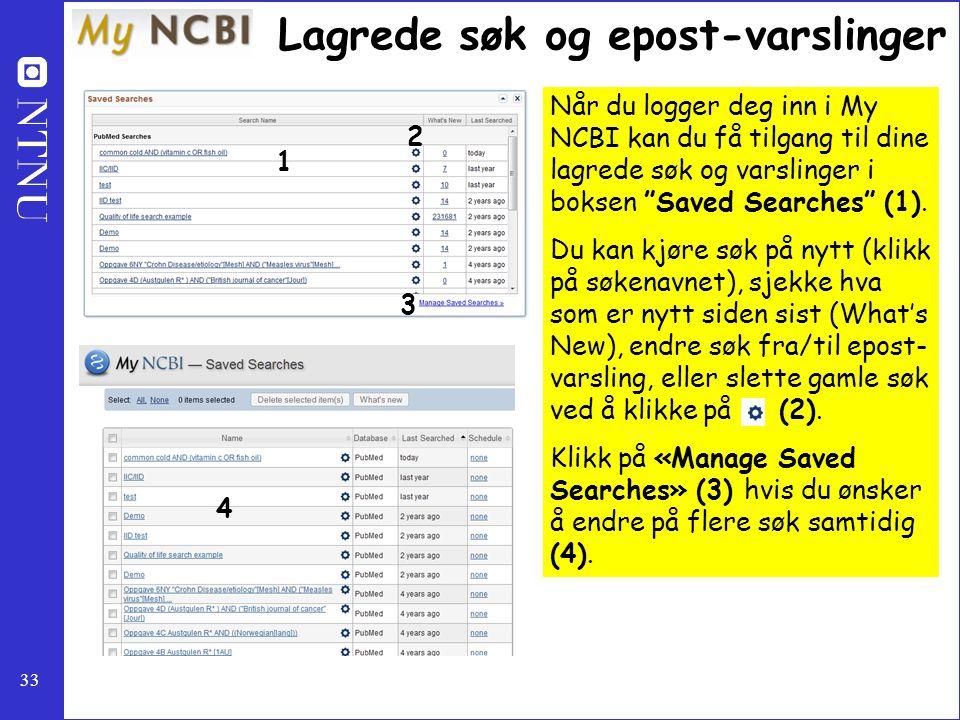 """33 Når du logger deg inn i My NCBI kan du få tilgang til dine lagrede søk og varslinger i boksen """"Saved Searches"""" (1). Du kan kjøre søk på nytt (klikk"""