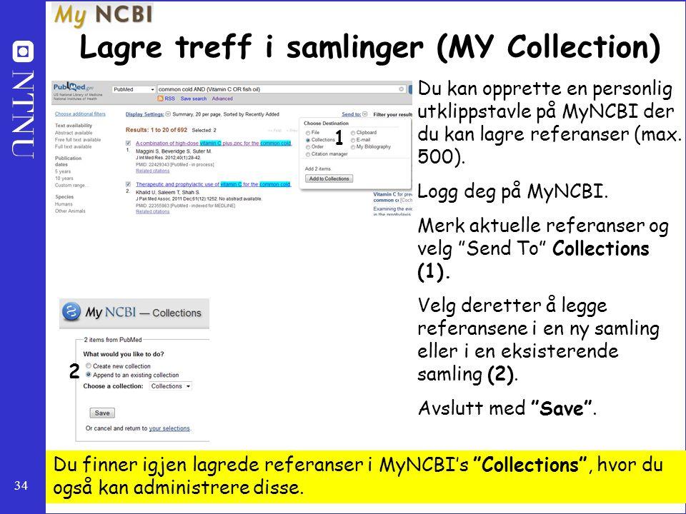 """34 Du kan opprette en personlig utklippstavle på MyNCBI der du kan lagre referanser (max. 500). Logg deg på MyNCBI. Merk aktuelle referanser og velg """""""