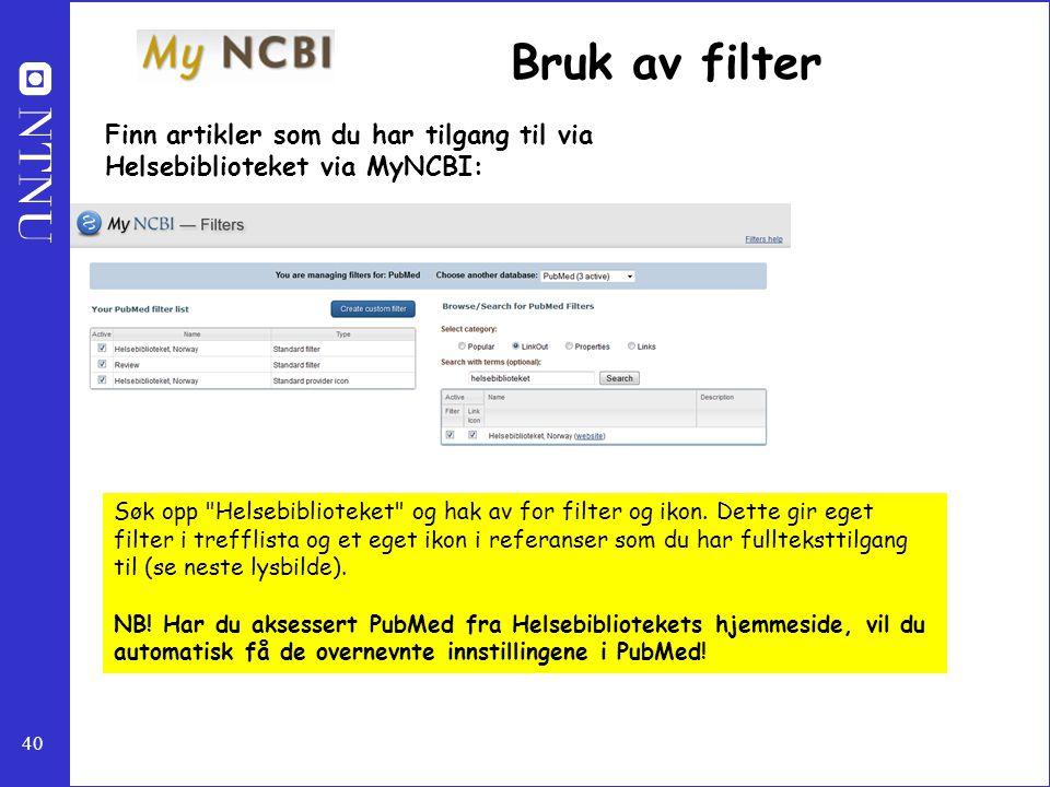 40 Bruk av filter Finn artikler som du har tilgang til via Helsebiblioteket via MyNCBI: Søk opp