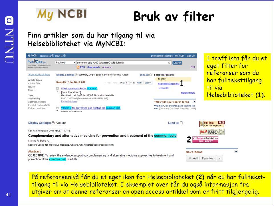 41 Bruk av filter Finn artikler som du har tilgang til via Helsebiblioteket via MyNCBI: I trefflista får du et eget filter for referanser som du har f