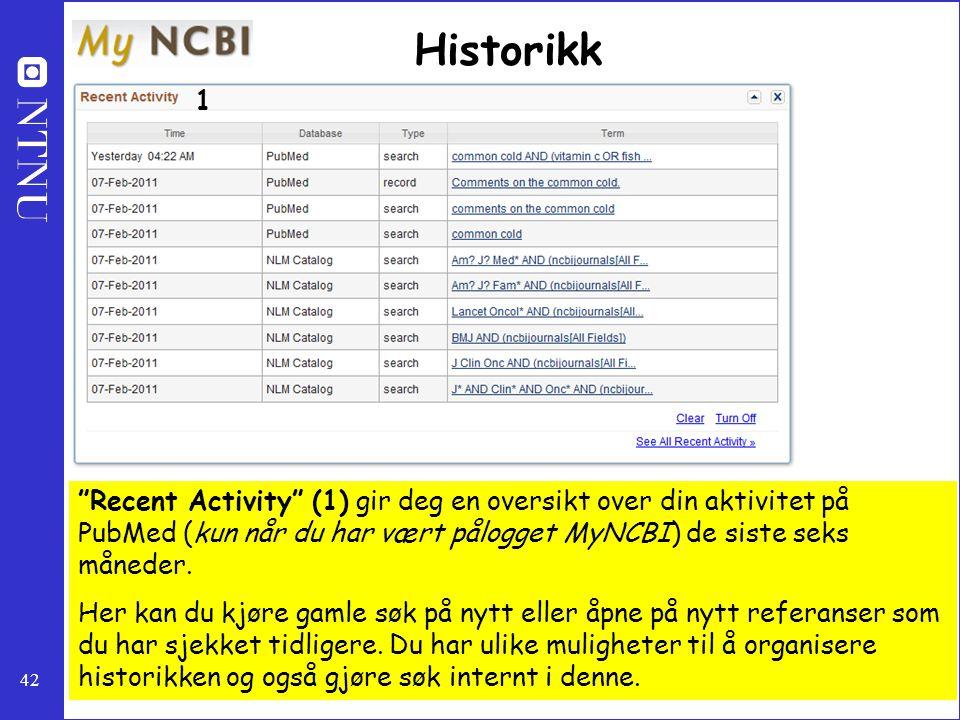 """42 Historikk """"Recent Activity"""" (1) gir deg en oversikt over din aktivitet på PubMed (kun når du har vært pålogget MyNCBI) de siste seks måneder. Her k"""