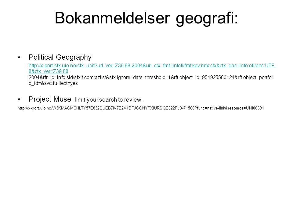 Nettsteder geografi Open Doar Directory of Open Access Repositories http://www.opendoar.org/countrylist.php Word Bank : Documents & Reports http://www- wds.worldbank.org/WBSITE/EXTERNAL/EXTWDS/0,,detailPagemenuPK:64187510~menuPK:64187513~pagePK :64187848~piPK:64187934~searchPagemenuPK:64187283~siteName:WDS~theSitePK:523679,00.htmlWord Bank Documents & Reports Policy Research Working Papers http://econ.worldbank.org/external/default/main?menuPK=577939&pagePK=64165265&piPK=64165423&theSitePK=469382Policy Research Working Papers Working papers http://caliban.worldbank.catchword.org/vl=1159166/cl=12/nw=1/rpsv/cgi-bin/wpapers United Nations Official Document http://documents.un.org/advance.asp FAGBLOGG laget av universitetsbibliotekar Joost Hegle : http://ubitlibrary.blogspot.com DE VIKTIGSTE DATABASENE FOR GEOGRAFI SOM VI ABONNERER PÅ ER: GEOBASE, (ISI-Web of science), JSTOR, SOCIOLOGICAL ABSTRACTS+ FOR HELSEGEOGRAFENE ER FØLGENDE BASER OGSÅ HØYST AKTUELLE: NORAD, PUBMED, WORLD BANK, UNITED NATIONS OFFICIAL DOCUMENTS FOR DE SOM STUDERER AFRIKANSKE FORHOLD KAN OGSÅ DATABASEN Africa-Wide: NiPAD være aktuell.Africa-Wide: NiPAD Og følgende e-Tiddskriftsportaler: Project Muse SAGE journals online Taylor and Francis (Metapress)
