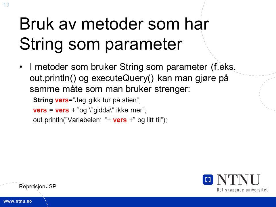 13 Repetisjon JSP Bruk av metoder som har String som parameter I metoder som bruker String som parameter (f.eks.