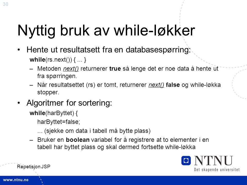 30 Repetisjon JSP Nyttig bruk av while-løkker Hente ut resultatsett fra en databasespørring: while(rs.next()) {...