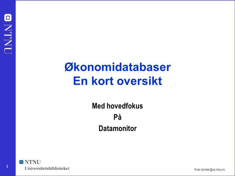 1 Roar.storleer@ub.ntnu.no Økonomidatabaser En kort oversikt Med hovedfokus På Datamonitor