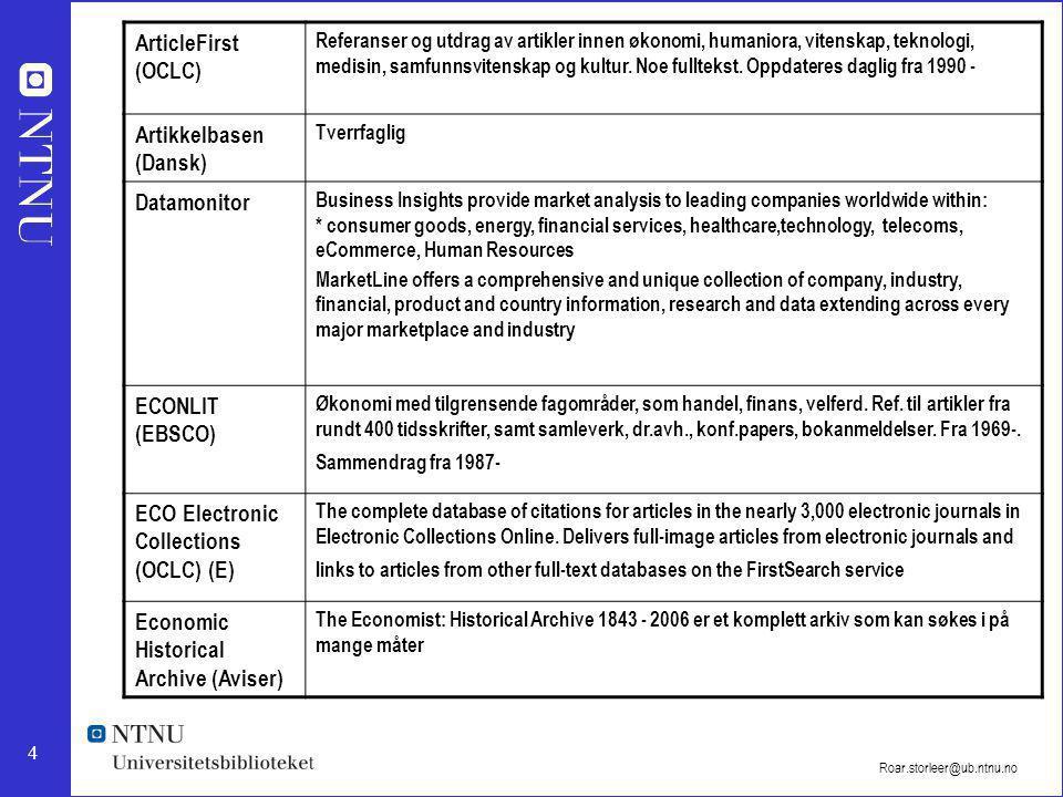 4 Roar.storleer@ub.ntnu.no ArticleFirst (OCLC) Referanser og utdrag av artikler innen økonomi, humaniora, vitenskap, teknologi, medisin, samfunnsvitenskap og kultur.