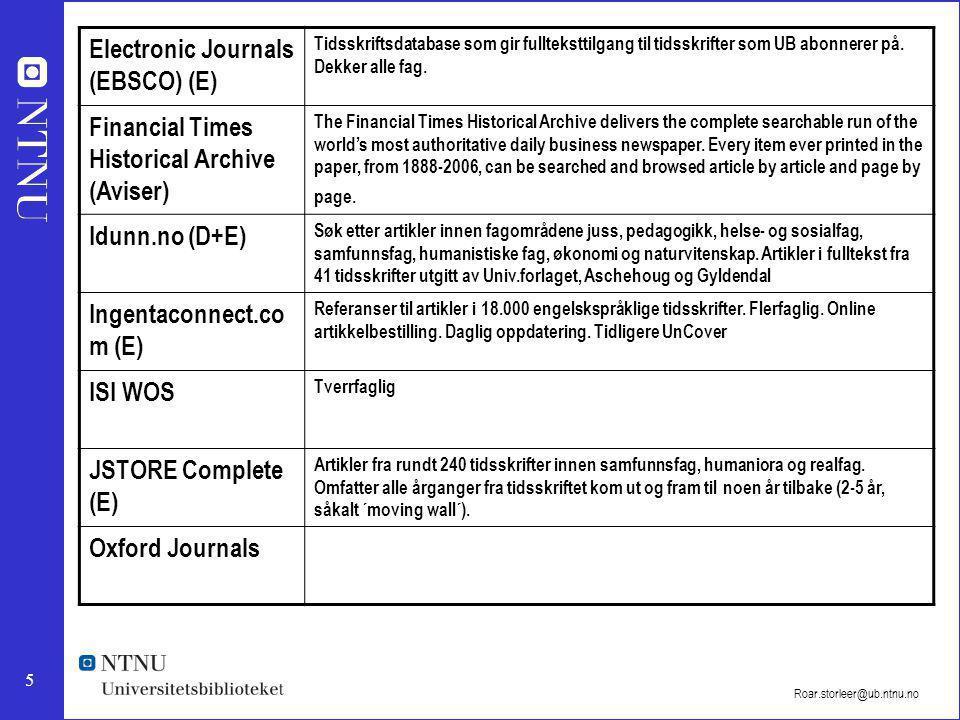 5 Roar.storleer@ub.ntnu.no Electronic Journals (EBSCO) (E) Tidsskriftsdatabase som gir fullteksttilgang til tidsskrifter som UB abonnerer på.