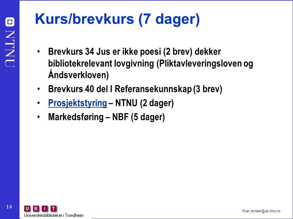 14 Roar.storleer@ub.ntnu.no Kurs/brevkurs (7 dager) Brevkurs 34 Jus er ikke poesi (2 brev) dekker bibliotekrelevant lovgivning (Pliktavleveringsloven