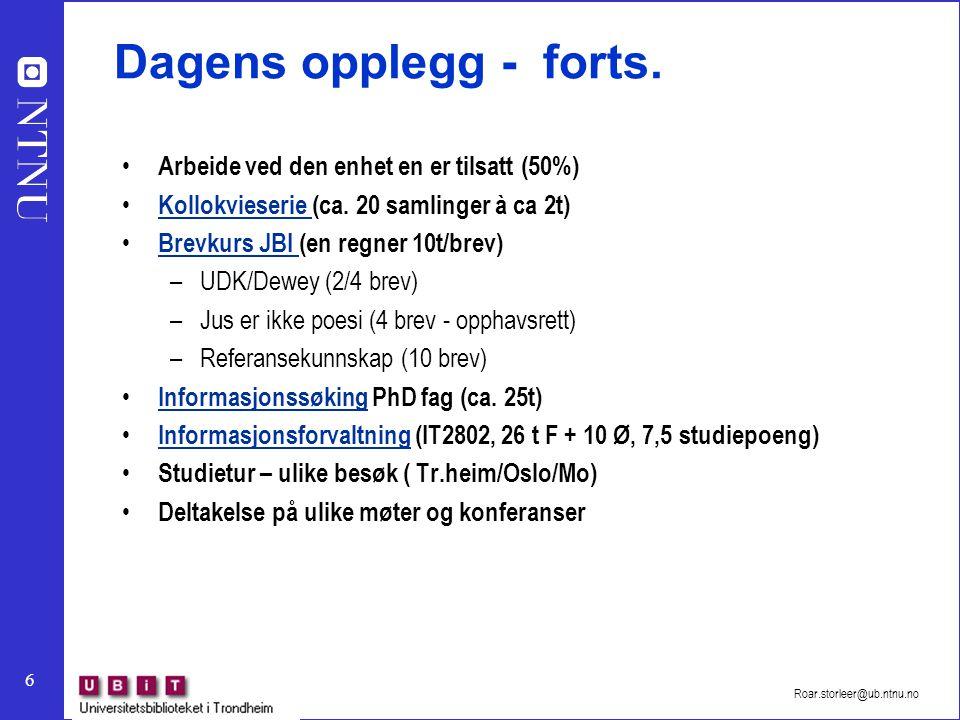6 Roar.storleer@ub.ntnu.no Dagens opplegg - forts. Arbeide ved den enhet en er tilsatt (50%) Kollokvieserie (ca. 20 samlinger à ca 2t) Kollokvieserie