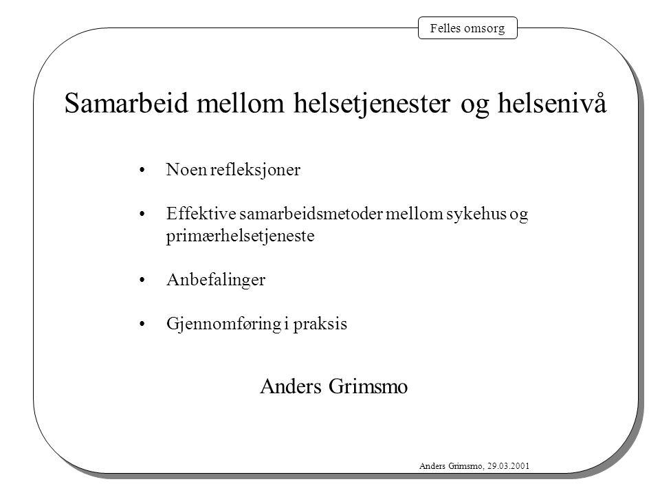 Felles omsorg Anders Grimsmo, 29.03.2001 Samarbeid mellom helsetjenester og helsenivå Noen refleksjoner Effektive samarbeidsmetoder mellom sykehus og