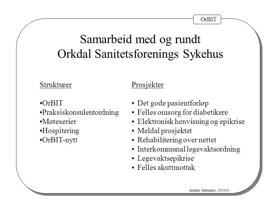 OrBIT Anders Grimsmo, 030401 Samarbeid med og rundt Orkdal Sanitetsforenings Sykehus Prosjekter Det gode pasientforløp Felles omsorg for diabetikere E