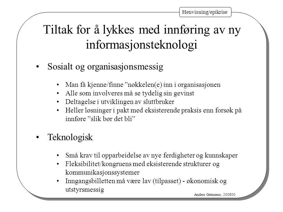 Henvisning/epikrise Anders Grimsmo, 200800 Tiltak for å lykkes med innføring av ny informasjonsteknologi Sosialt og organisasjonsmessig Man få kjenne/