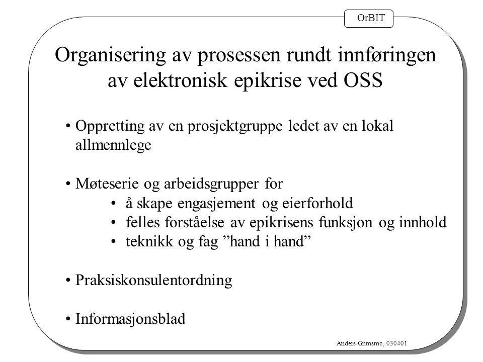 OrBIT Anders Grimsmo, 030401 Organisering av prosessen rundt innføringen av elektronisk epikrise ved OSS Oppretting av en prosjektgruppe ledet av en l