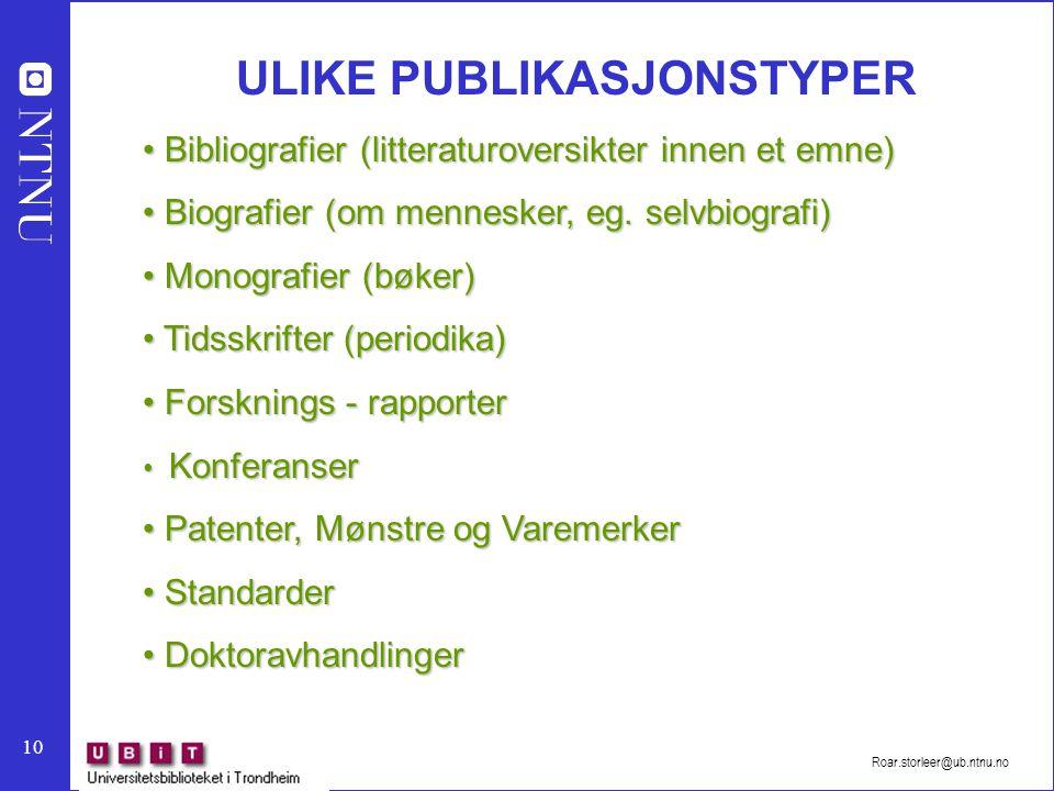 10 Roar.storleer@ub.ntnu.no ULIKE PUBLIKASJONSTYPER Bibliografier (litteraturoversikter innen et emne) Bibliografier (litteraturoversikter innen et em