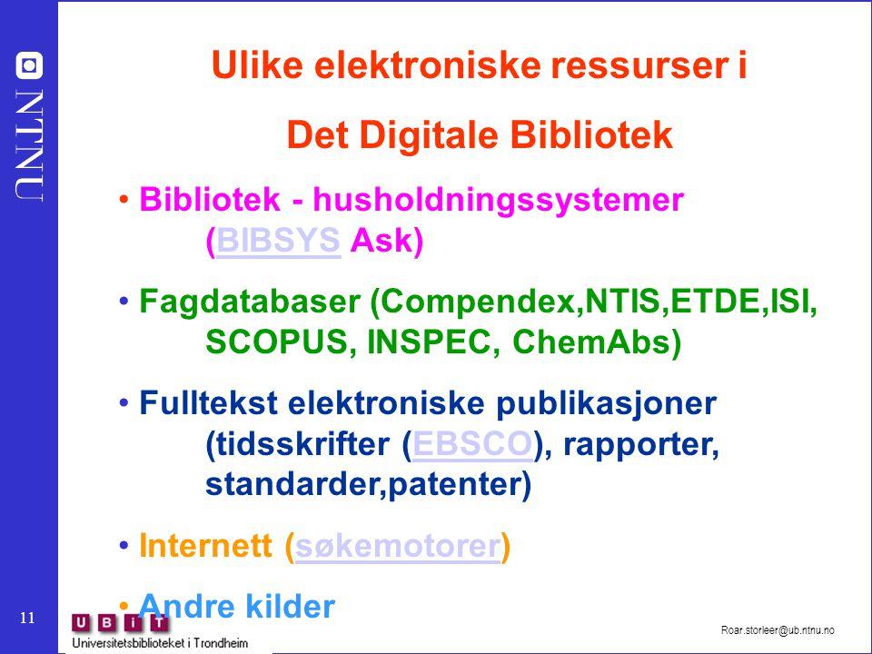 11 Roar.storleer@ub.ntnu.no Ulike elektroniske ressurser i Det Digitale Bibliotek Bibliotek - husholdningssystemer (BIBSYS Ask)BIBSYS Fagdatabaser (Co
