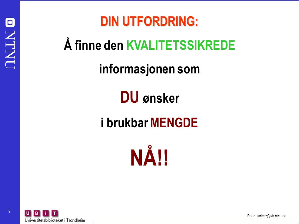 7 DIN UTFORDRING: Å finne den KVALITETSSIKREDE informasjonen som DU ønsker i brukbar MENGDE NÅ!!