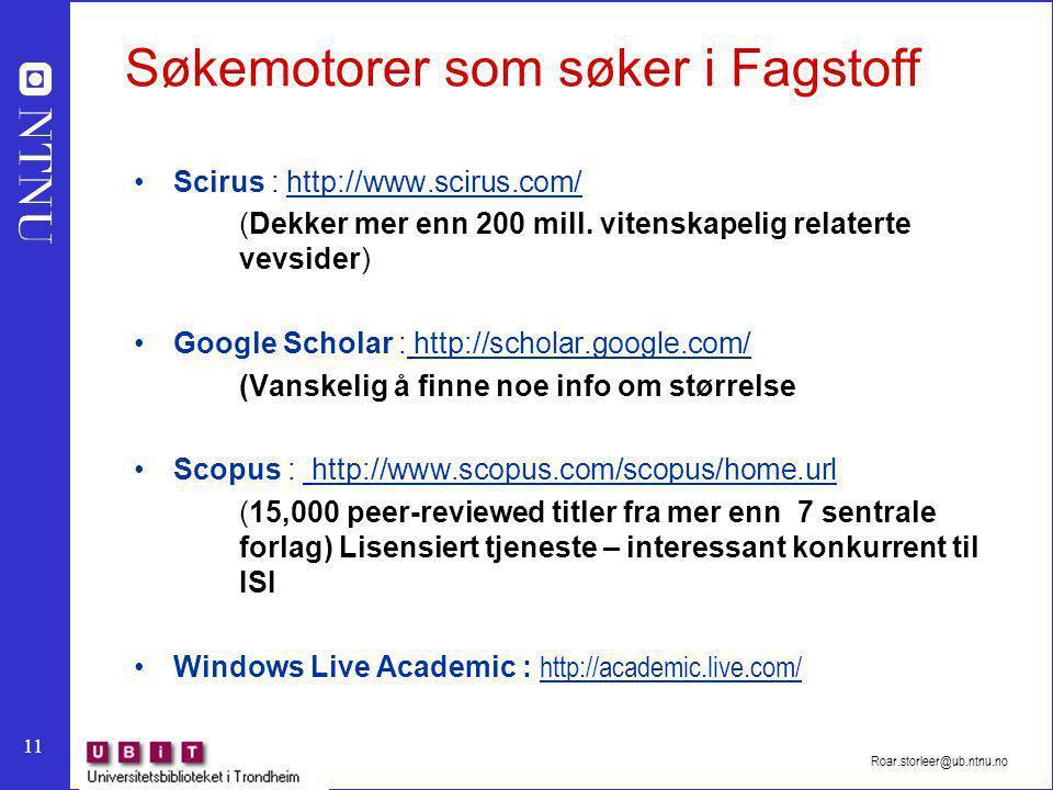 11 Roar.storleer@ub.ntnu.no Søkemotorer som søker i Fagstoff Scirus : http://www.scirus.com/http://www.scirus.com/ (Dekker mer enn 200 mill.
