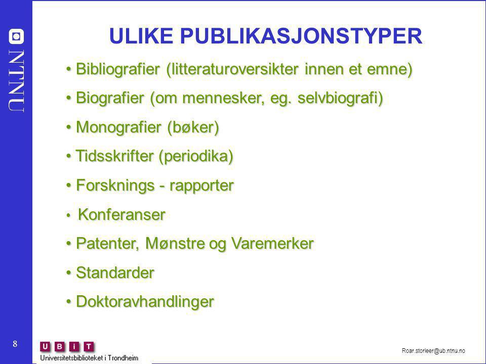 8 Roar.storleer@ub.ntnu.no ULIKE PUBLIKASJONSTYPER Bibliografier (litteraturoversikter innen et emne) Bibliografier (litteraturoversikter innen et emne) Biografier (om mennesker, eg.