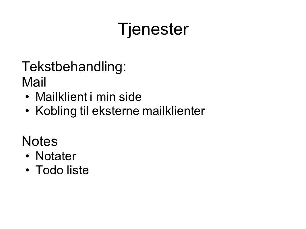 Tjenester Tekstbehandling: Mail Mailklient i min side Kobling til eksterne mailklienter Notes Notater Todo liste