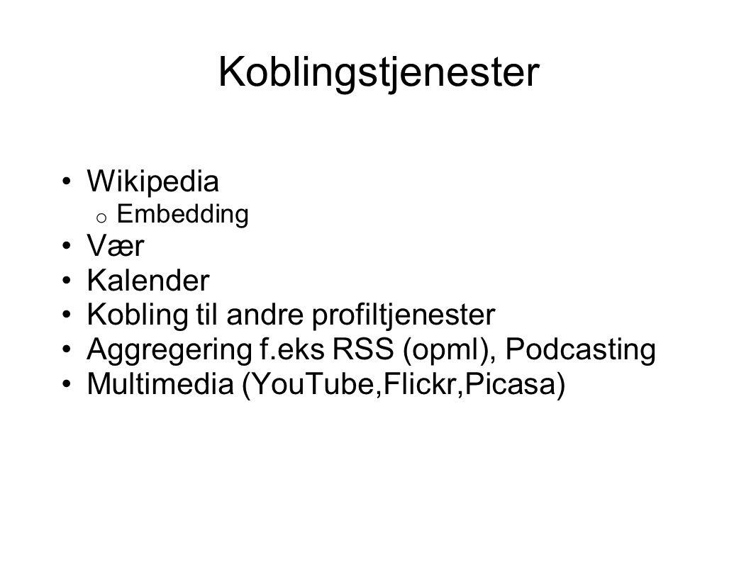 Koblingstjenester Wikipedia o Embedding Vær Kalender Kobling til andre profiltjenester Aggregering f.eks RSS (opml), Podcasting Multimedia (YouTube,Flickr,Picasa)
