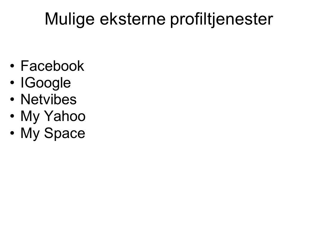 Mulige eksterne profiltjenester Facebook IGoogle Netvibes My Yahoo My Space