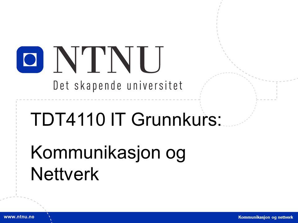 1 Kommunikasjon og nettverk TDT4110 IT Grunnkurs: Kommunikasjon og Nettverk