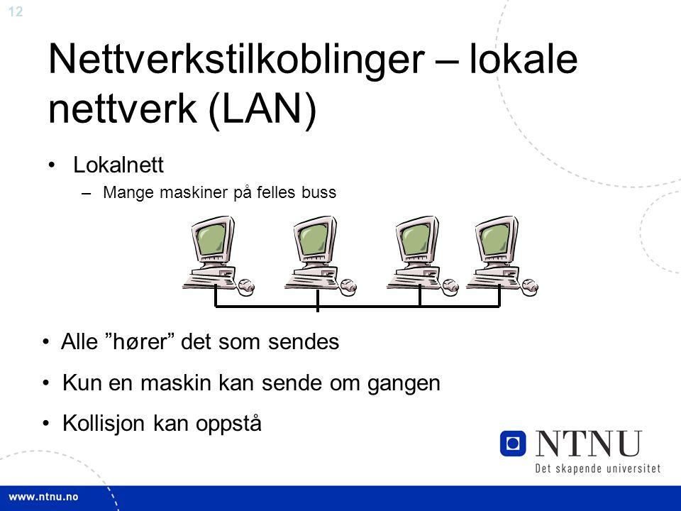 """12 Alle """"hører"""" det som sendes Kun en maskin kan sende om gangen Kollisjon kan oppstå Nettverkstilkoblinger – lokale nettverk (LAN) Lokalnett –Mange m"""