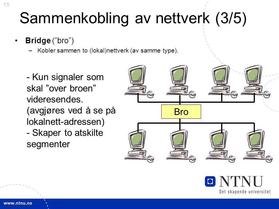 """15 Sammenkobling av nettverk (3/5) Bridge (""""bro"""") –Kobler sammen to (lokal)nettverk (av samme type). Bro - Kun signaler som skal """"over broen"""" viderese"""