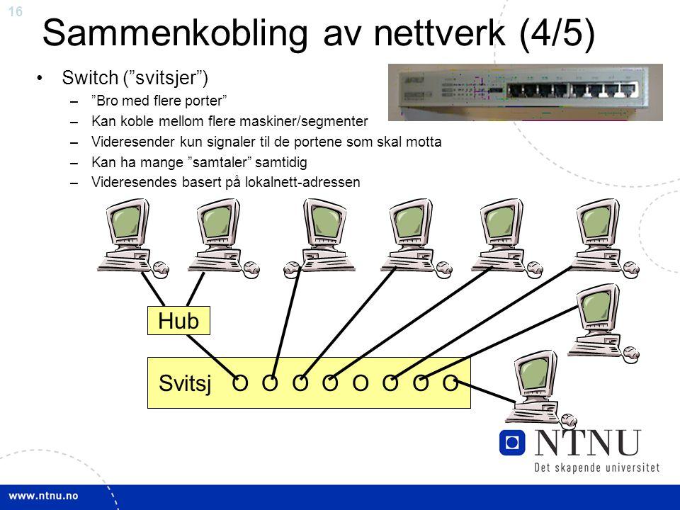 """16 Sammenkobling av nettverk (4/5) Switch (""""svitsjer"""") –""""Bro med flere porter"""" –Kan koble mellom flere maskiner/segmenter –Videresender kun signaler t"""