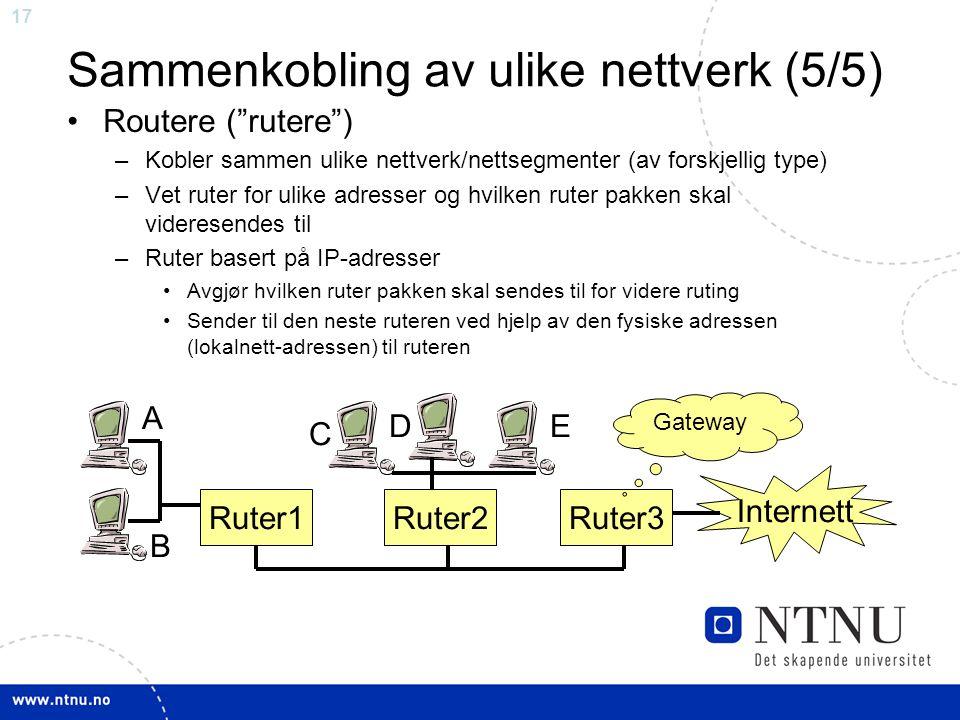 "17 Ruter1Ruter2Ruter3 Internett A B C DE Gateway Sammenkobling av ulike nettverk (5/5) Routere (""rutere"") –Kobler sammen ulike nettverk/nettsegmenter"