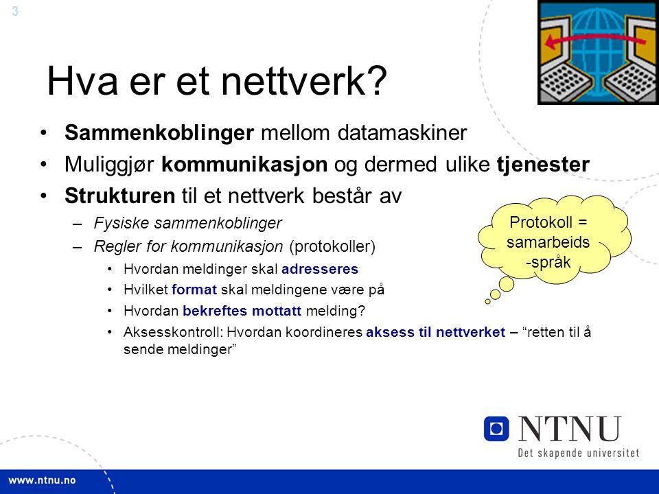 3 Hva er et nettverk? Sammenkoblinger mellom datamaskiner Muliggjør kommunikasjon og dermed ulike tjenester Strukturen til et nettverk består av –Fysi