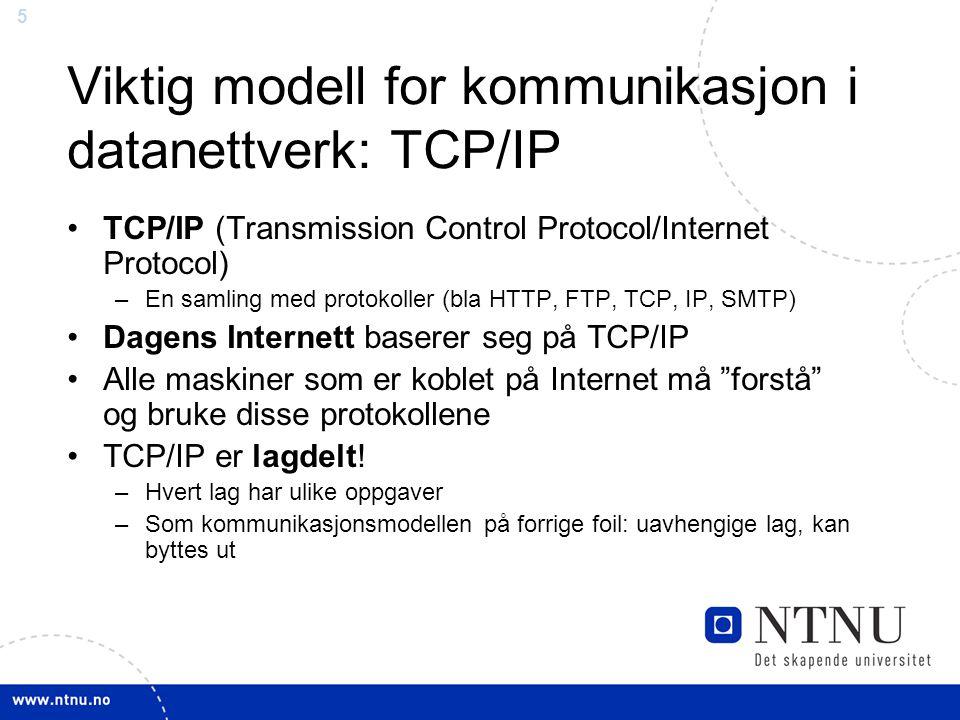 5 Viktig modell for kommunikasjon i datanettverk: TCP/IP TCP/IP (Transmission Control Protocol/Internet Protocol) –En samling med protokoller (bla HTT