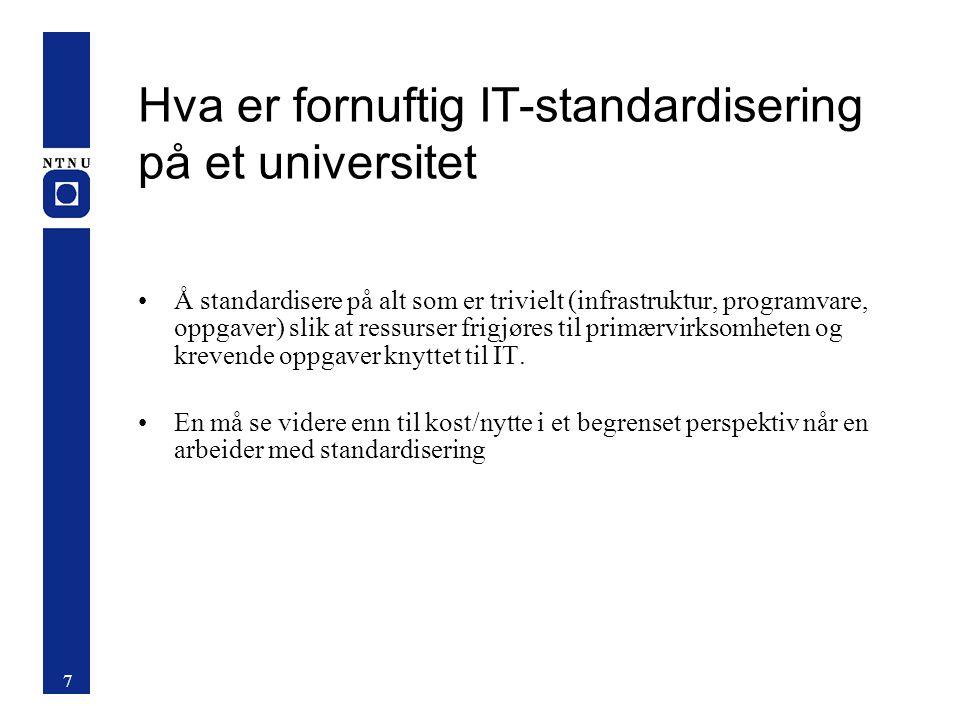 Hva er fornuftig IT-standardisering på et universitet Å standardisere på alt som er trivielt (infrastruktur, programvare, oppgaver) slik at ressurser frigjøres til primærvirksomheten og krevende oppgaver knyttet til IT.