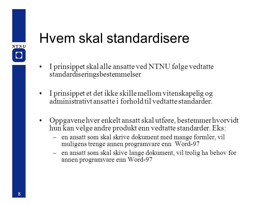 Hvem skal standardisere I prinsippet skal alle ansatte ved NTNU følge vedtatte standardiseringsbestemmelser I prinsippet et det ikke skille mellom vitenskapelig og administrativt ansatte i forhold til vedtatte standarder.