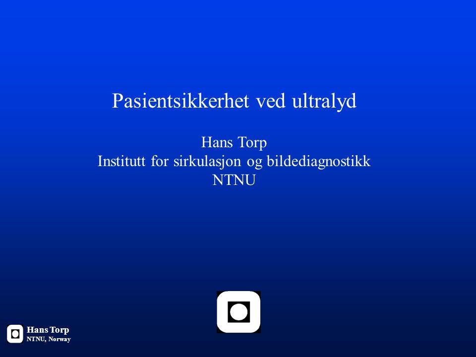 Pasientsikkerhet ved ultralyd Hans Torp Institutt for sirkulasjon og bildediagnostikk NTNU Hans Torp NTNU, Norway