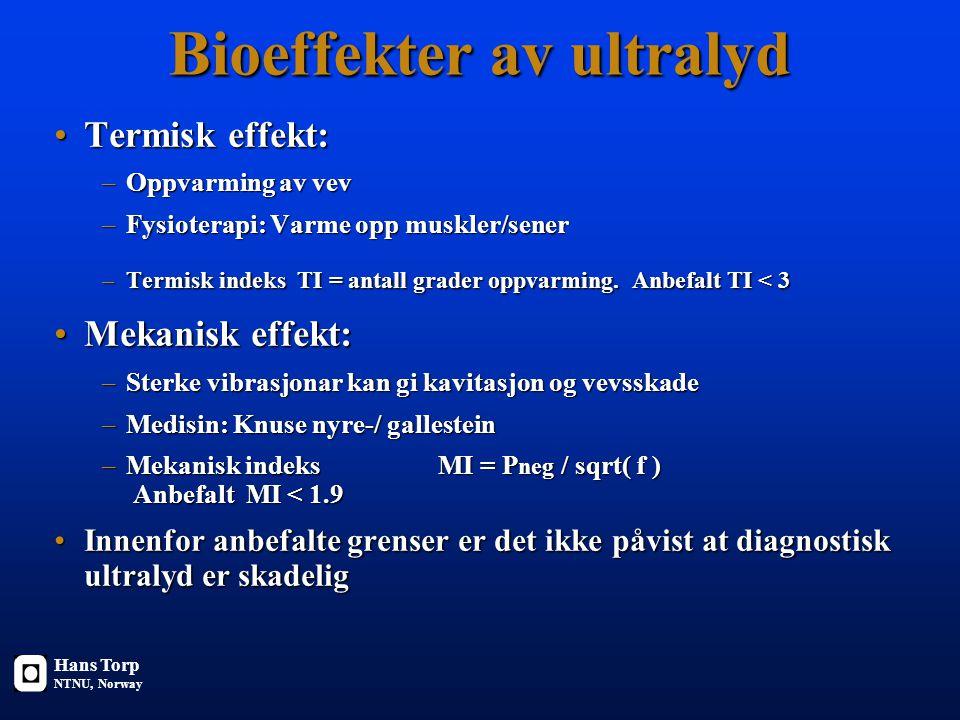 Bioeffekter av ultralyd Termisk effekt:Termisk effekt: –Oppvarming av vev –Fysioterapi: Varme opp muskler/sener –Termisk indeks TI = antall grader oppvarming.