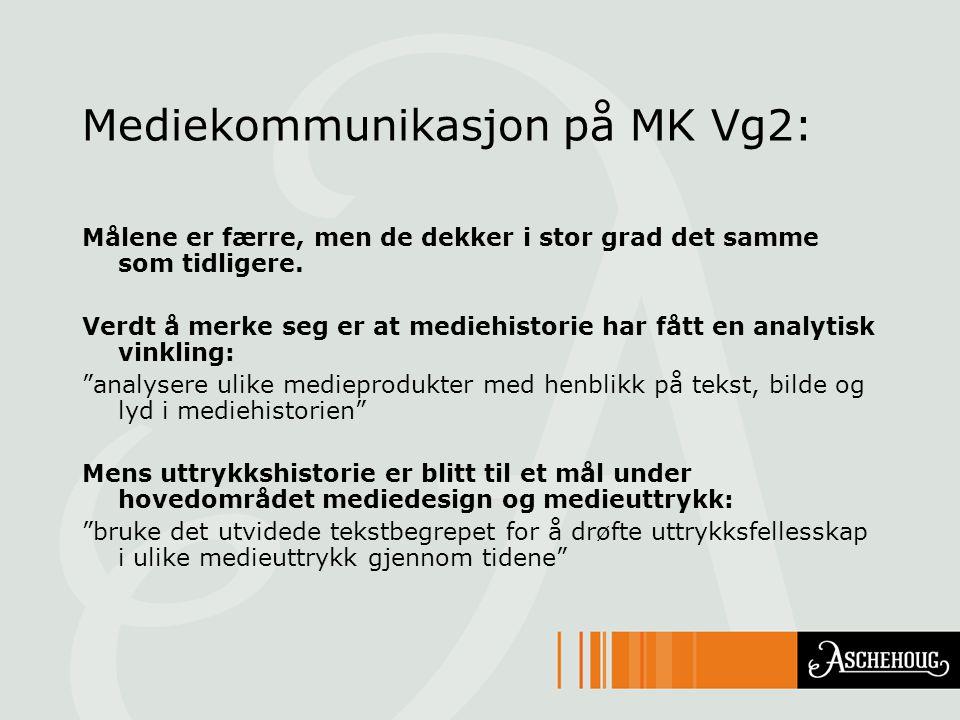 Mediekommunikasjon på MK Vg2: Målene er færre, men de dekker i stor grad det samme som tidligere. Verdt å merke seg er at mediehistorie har fått en an