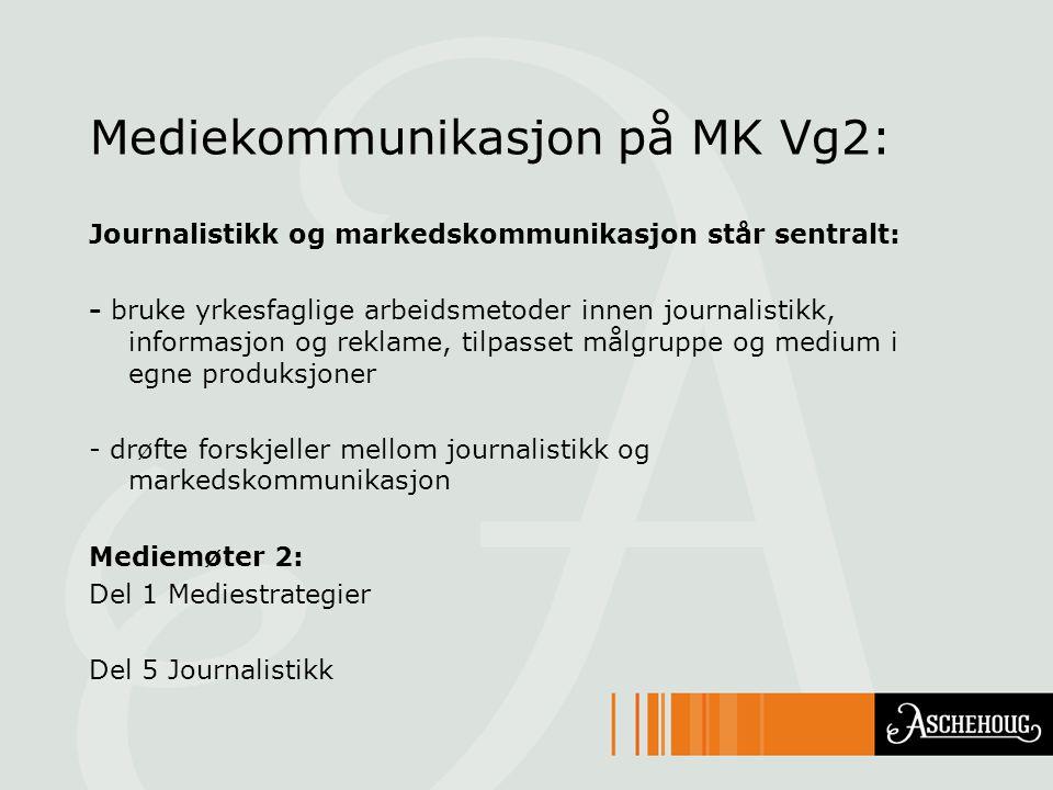 Mediekommunikasjon på MK Vg2: Journalistikk og markedskommunikasjon står sentralt: - bruke yrkesfaglige arbeidsmetoder innen journalistikk, informasjo