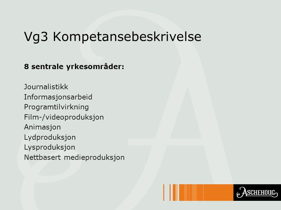 Vg3 Kompetansebeskrivelse 8 sentrale yrkesområder: Journalistikk Informasjonsarbeid Programtilvirkning Film-/videoproduksjon Animasjon Lydproduksjon L