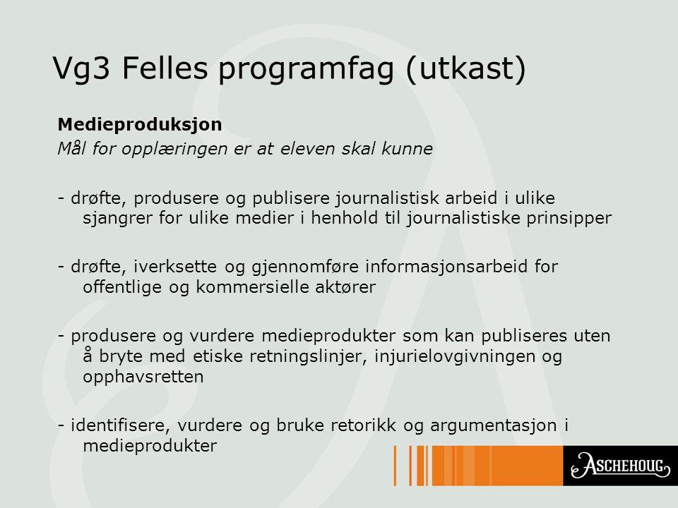 Vg3 Felles programfag (utkast) Medieproduksjon Mål for opplæringen er at eleven skal kunne - drøfte, produsere og publisere journalistisk arbeid i uli