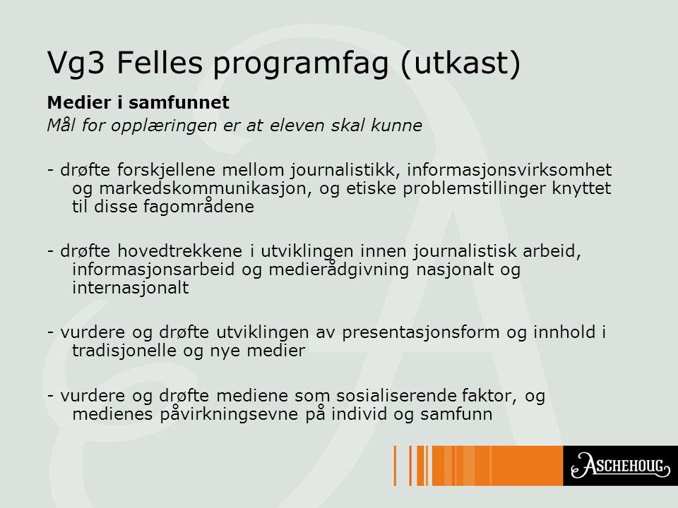 Vg3 Felles programfag (utkast) Medier i samfunnet Mål for opplæringen er at eleven skal kunne - drøfte forskjellene mellom journalistikk, informasjons