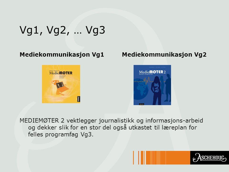 Vg1, Vg2, … Vg3 Mediekommunikasjon Vg1 Mediekommunikasjon Vg2 MEDIEMØTER 2 vektlegger journalistikk og informasjons-arbeid og dekker slik for en stor